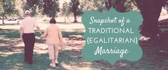 As I watched Dad submit to her every need, I saw that the model of egalitarian marriage described in Ephesians 5 played out right in front of me.