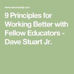 9 Principles for Working Better with Fellow Educators - Dave Stuart Jr.
