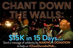 Click here to support ChantDowntheWalls $15K in 15 Days by Xochi Flores