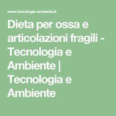 Dieta per ossa e articolazioni fragili - Tecnologia e Ambiente   Tecnologia e Ambiente
