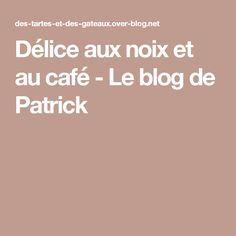 Délice aux noix et au café - Le blog de Patrick