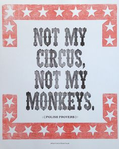 Polish way of saying not my problem. Awesome! ~ R     Not My Circus, Not My Monkeys Letterpress Polish Proverb Print