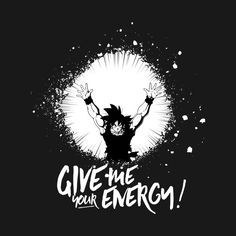 Check out this awesome 'Give+me+your+energy%21' design on @TeePublic!