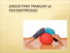 juegospsicomotricidadinfantil by ESVERIJILDA via Slideshare