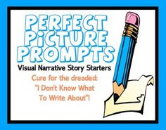 Picture Perfect Prompts:  Visual Story Starters For Narrative Writing.      Your students will LOVE them :)