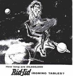 Anunciante: Tablas de planchar Rid-Jid. Año: 1960 Sólo para ellas: En la era espacial las mujeres hacen lo mismo para lo que están programadas: planchar y las tareas del hogar.