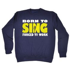 123t USA Born To Sing Forced To Work Funny Sweatshirt
