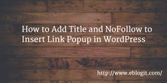 How to Add Title and NoFollow to Insert Link Popup in WordPress