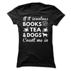 Books, Tea and Dogs - #teas #sleeve. MORE INFO => https://www.sunfrog.com/Hobby/Books-Tea-and-Dogs-Ladies.html?60505