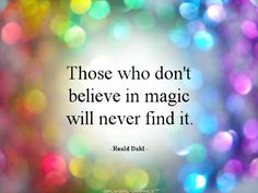 Is OK to believe in magic! #quote