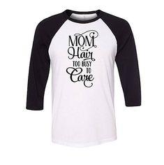 Mom Hair Too Busy to Care Baseball Raglan Shirt Funny Mom