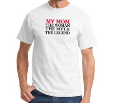 "Mother's Day ""My Mom The Woman The Myth The Legend T Shirt Mens Sz s to 6XL 