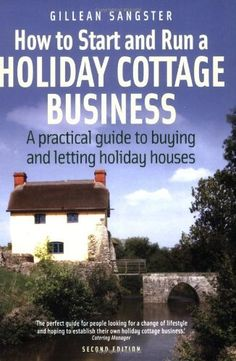 How to Start and Run a Holiday Cottage Business: edition: A Practical Guide to Buying and Letting Holiday Houses Moving To Scotland, River Cottage, World Of Books, Home Buying, This Book, The Unit, Let It Be, Running, Business
