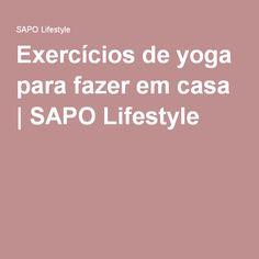 Exercícios de yoga para fazer em casa | SAPO Lifestyle