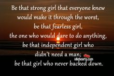 Be That Strong Girl That Everyone Knew Would Make...