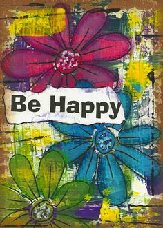 Be Happy 5x7 #mixedmedia on mat board #kimberlymcguiness #quotes