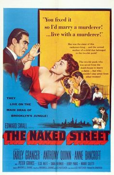 The Naked Street (1955) - Farley Granger, Anthony Quinn, Anne Bancroft (Maxwell Shane) movie poster 'You fixed it so I'd marry a murderer! ...live with a murderer!'