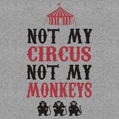 Not my circus not my monkeys t-shirt #not my circus