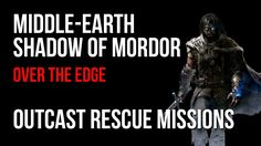 Middle Earth Shadow of Mordor Over The Edge Outcast Rescue Mission Walkt...