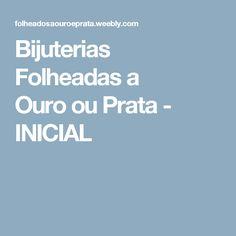 Bijuterias Folheadas a Ouroou Prata - INICIAL