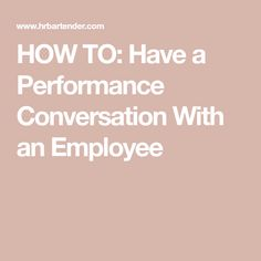 HOW TO: Have a Performance Conversation With an Employee Leadership Coaching, Leadership Development, Leadership Qualities, Employee Performance Review, Performance Evaluation, Evaluation Employee, Work Goals, Job Info, How To Motivate Employees