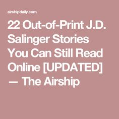 22 Out-of-Print J.D. Salinger Stories You Can Still Read Online [UPDATED] — The Airship