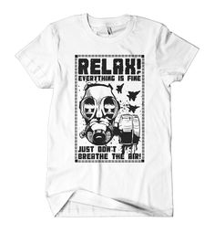 Relax Everything's Fine...  100% supersoft ringspun preshrunk cotton. Manufactured and printed in USA.