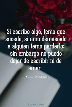 """""""Si escribo algo, temo que suceda, si amo demasiado a alguien temo perderlo; sin embargo no puedo dejar de #Escribir ni de #Amar"""". #IsabelAllende #Frases #Poema #Poemas #FrasesCelebres #Amor #Escritora @candidman"""