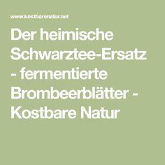 Der heimische Schwarztee-Ersatz - fermentierte Brombeerblätter - Kostbare Natur