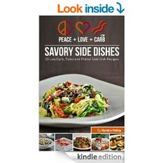 Peace, Love and Low Carb Savory Side Dishes: 20 Low Carb, Paleo and Primal Side Dish Recipes - Kindle edition by Kyndra Holley. Cookbooks, Food & Wine Kindle eBooks @ Amazon.com.