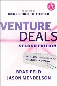 Venture Deals: Be Smarter Than Your Lawyer and Venture Capitalist by Brad Feld