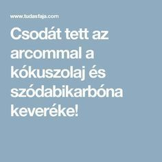 Csodát tett az arcommal a kókuszolaj és szódabikarbóna keveréke! Health And Beauty, Health Fitness, Hair Beauty, Homemade, Healthy, How To Make, Tips, Diy Crafts