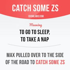 """""""Catch some Zs"""" means """"to go to sleep, to take a nap"""". Example: Max pulled over to the side of the road to catch some Zs. Slang English, English Phrases, English Idioms, English Words, English Grammar, English Tips, English Lessons, Learn English, English Language Learning"""