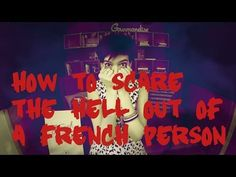 Cultural differences: How to scare the hell out of a French person. I recommend this YouTube