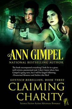 Claiming Charity by Ann Gimpel~GenTech Rebellion Bk3. What does it take to move past a lifetime of hating? Tony's a freak—a genetically altered human… He snaps up an offer of amnesty…to work for the CIA. When Charity collapses in a severe seizure…In a last ditch effort, he joins his mind to hers and discovers he wants her more than he's ever wanted anything. Only problem is she hates every single male freak for how they treated women in the compounds.