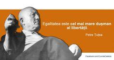 Libertatea nu e egalitate, citat de Petre Țuțea Wisdom, Words, Quotes, Movies, Movie Posters, Quotations, Films, Film Poster, Cinema