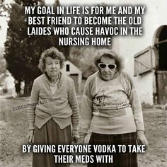 Nursing home Best Friend Quotes Funny Hilarious, Funny Sayings, Best Friends Funny, Sister Birthday Quotes Funny, Funny Memes, Humorous Quotes, Funny Humour, Funny Life, Random Quotes