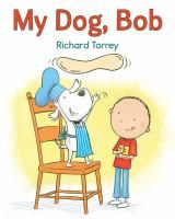 """My Dog, Bob"" by Richard Torre  E TOR"
