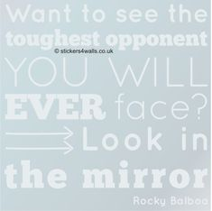 Available in silver or gold vinyl etch, an inspiring Rocky Balboa quote design that works brilliantly on mirrors. Want to see the toughest opponent you will ever face? Look in the mirror . Inspired by Sylvester Stallone s words from the 2015 Creed film, this inspiring quote works perfectly in a business environment or even at home. This graphic is made with vinyl etch, which looks great on glass and mirrors it has a frosted glass effect, providing a subtle and classy graphic effect. It is…