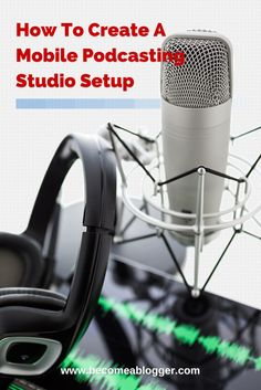 How To Create A Mobile Podcasting Studio Setup, Great Resource...Click Through To Become A Blogger!