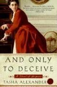 And Only to Deceive (Lady Emily, #1)  You would think I'd get tired of these Victorian series but each one is quite different and I love the period