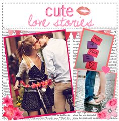 """""""{CUTE LOVE STORiES.}"""" by the-amazing-tip-chickas ❤ liked on Polyvore"""