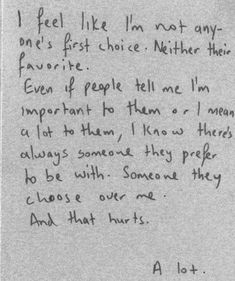 This is pretty accurate. Im never the first choice. .I really want to be tho #sad #quotes #heartbroken