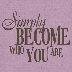 SIMPLY BECOME WHO YOU ARE Motivational Wall Words, not so much the pink wall but like the words its not all gooey