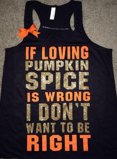 If Loving Pumpkin Spice Is Wrong I Don't Want To Be Right- Ruffles with Love - Racerback Tank - L