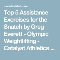 Top 5 Assistance Exercises for the Snatch by Greg Everett - Olympic Weightlifting - Catalyst Athletics - Olympic Weightlifting