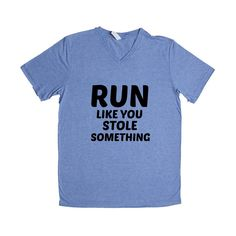 Run Like You Stole Something Gym Workout Working Out Exercise Exercising Fitness Fit Running Healthy Unisex T Shirt SGAL4 Unisex V Neck Shirt