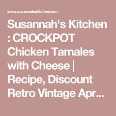 Susannah's Kitchen : CROCKPOT Chicken Tamales with Cheese   Recipe, Discount Retro Vintage Aprons, Top Kitchen Gadgets, Recipes, Gifts, Products, Party, Holiday, Wedding, Chicken, Peanut Butter, Pumpkin, Appetizers, Breakfast, Cupcakes, Desserts, DIY, Style, Comfort, Mexican, Food, Healthy, Favorites, Best, Delicious, Yum, Yummy, Nom Nom, Ultimate,