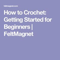 How to Crochet: Getting Started for Beginners   FeltMagnet