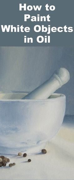Learn how to paint white objects with this oil painting tutorial